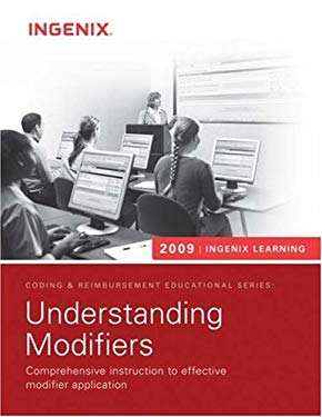 Ingenix Learning: Understanding Modifiers 2009: Comprehensive Instruction to Effective Modifier Application 9781601512048