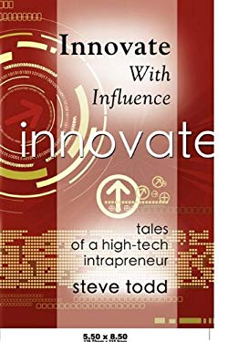 Innovate with Influence: Tales of a High-Tech Intrapreneur 9781601458537