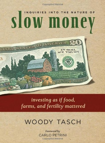 Inquiries Into the Nature of Slow Money: Investing as If Food, Farms, and Fertility Mattered 9781603582544