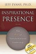 Inspirational Presence: The Art of Transformational Leadership 9781600375705