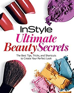 InStyle Ultimate Beauty Secrets: The Best Tips, Tricks, and Shortcuts to Create Your Perfect Look 9781603201582