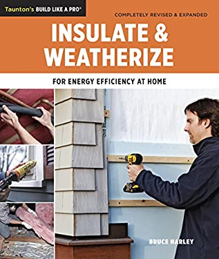 Insulate & Weatherize: For Energy Efficiency at Home 9781600854682