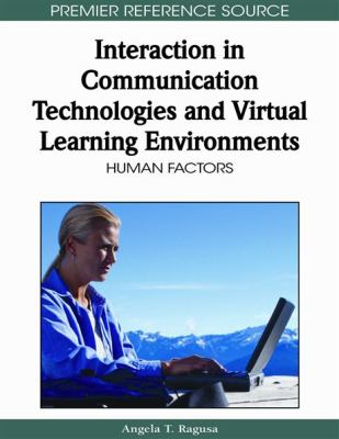Interaction in Communication Technologies and Virtual Learning Environments: Human Factors 9781605668741