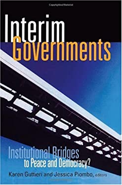 Interim Governments: Institutional Bridges to Peace and Democracy? 9781601270177