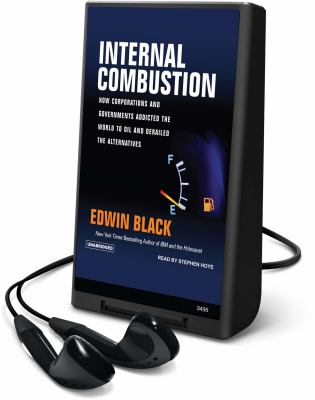 Internal Combustion: How Corporations and Governments Addicted the World to Oil and Derailed the Alternatives [With Earbuds] 9781607757863