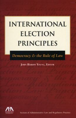 International Election Principles: Democracy & the Rule of Law 9781604422573