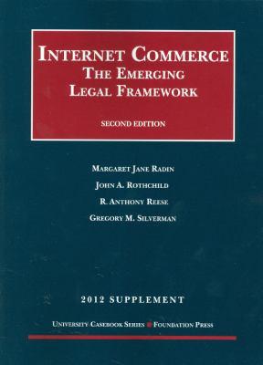 Internet Commerce: The Emerging Legal Framework, 2D, 2012 Supplement 9781609301576