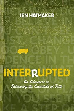 Interrupted: An Adventure in Relearning the Essentials of Faith 9781600062179