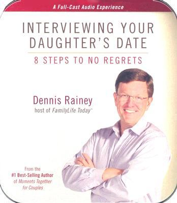 Interviewing Your Daughter's Date: 8 Steps to No Regrets 9781602000469