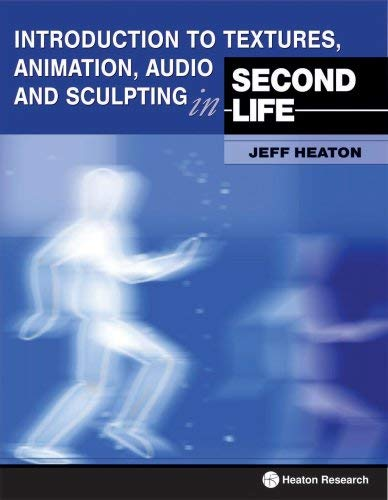 Introduction to Textures, Animation Audio and Sculpting in Second Life 9781604390025