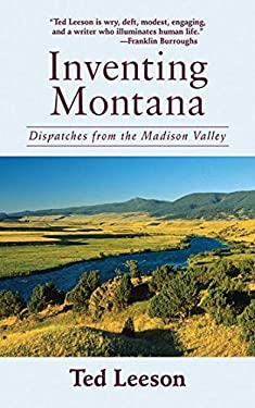Inventing Montana: Dispatches from the Madison Valley 9781602397965