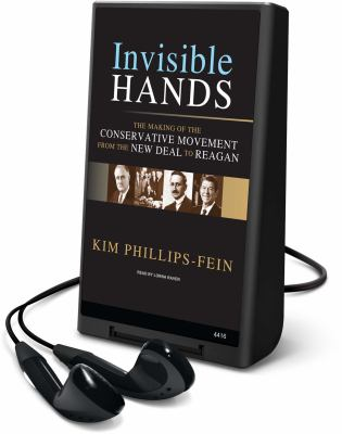 Invisible Hands: The Making of the Conservative Movement from the New Deal to Reagan [With Earbuds]