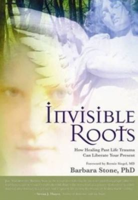 Invisible Roots: How Healing Past Life Trauma Can Liberate Your Present 9781604150179
