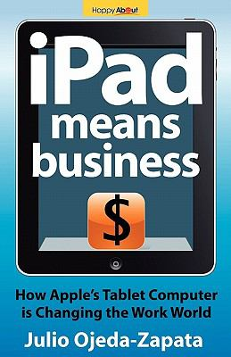 Ipad Means Business: How Apple's Tablet Computer Is Changing the Work World 9781600051937