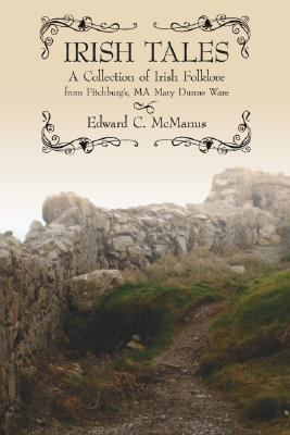 Irish Tales: A Collection of Irish Folklore from Mary Dunne Ware of Fitchburg, Massachusetts 9781600080111