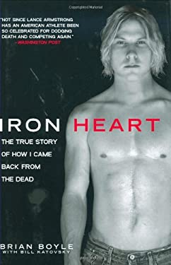 Iron Heart: The True Story of How I Came Back from the Dead 9781602397712