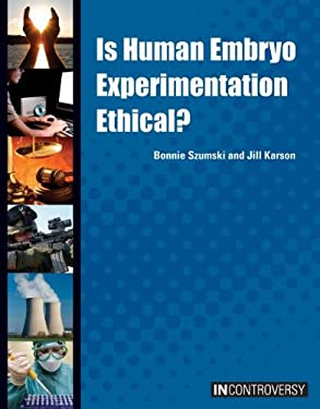 Is Human Embryo Experimentation Ethical? 9781601524560