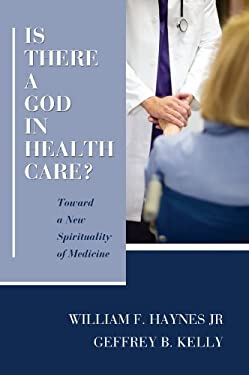 Is There a God in Health Care?: Toward a New Spirituality of Medicine 9781608997534