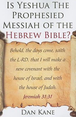 Is Yeshua the Prophesied Messiah of the Hebrew Bible? 9781606150030