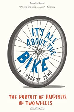 It's All about the Bike: The Pursuit of Happiness on Two Wheels 9781608195381