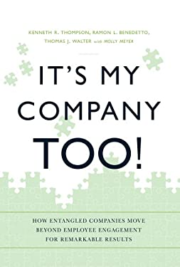 It's My Company Too!: How Entangled Companies Move Beyond Employee Engagement for Remarkable Results 9781608323968