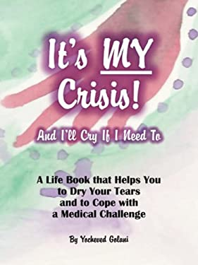 It's My Crisis! and I'll Cry If I Need to: Empower Yourself to Cope with a Medical Challenge 9781601452788