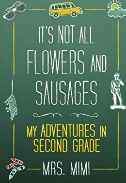 It's Not All Flowers and Sausages: My Adventures in Second Grade 9781607140665