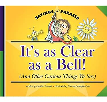 It's as Clear as a Bell!: (And Other Curious Things We Say) 9781602532083