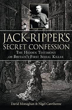 Jack the Ripper's Secret Confession: The Hidden Testimony of Britain's First Serial Killer 9781602397996