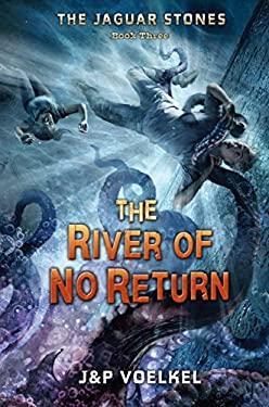 The Jaguar Stones Book Three, the River of No Return 9781606840733