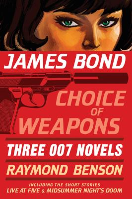 James Bond: Choice of Weapons: Three 007 Novels 9781605980997