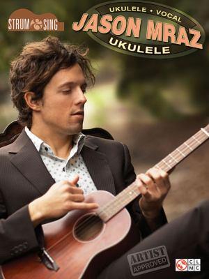 Jason Mraz - Strum & Sing Ukulele 9781603784283