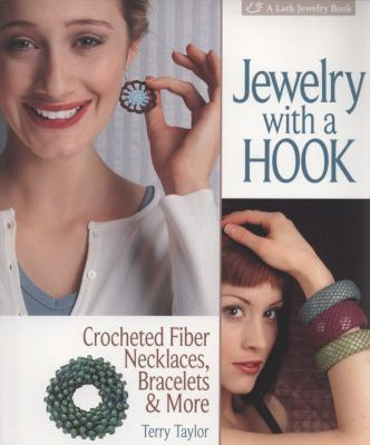Jewelry with a Hook: Crocheted Fiber Necklaces, Bracelets & More 9781600594786