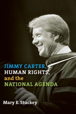 Jimmy Carter, Human Rights, and the National Agenda 9781603440745