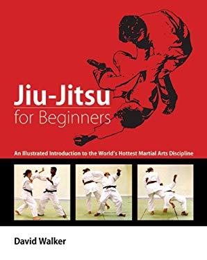 Jiu-Jitsu for Beginners: An Illustrated Introduction to the World's Hottest Martial Arts Discipline 9781602393127