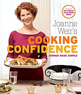 Joanne Weir's Cooking Confidence: Dinner Made Simple 9781600857133