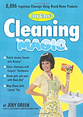 Joey Green's Cleaning Magic: 2,336 Ingenious Cleanups Using Brand-Name Products 9781605297453