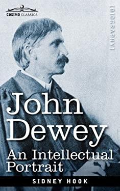 John Dewey: An Intellectual Portrait 9781605203850