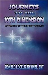 Journeys to the 10th Dimension: Dynamics of the Spirit World