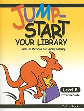 Jump-Start Your Library: Level B: Intermediate, Hands-On Materials for Library Learning 9781602130104