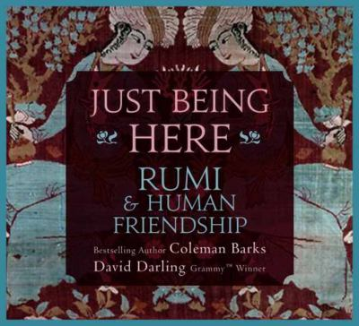 Just Being Here: Rumi & Human Friendship 9781604075649