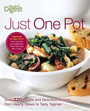 Just One Pot: Over 320 Simple and Delicious Recipes, from Hearty Stews to Tasty Tangines 9781606521601