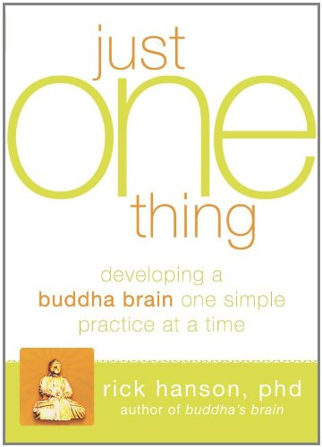 Just One Thing: Developing a Buddha Brain One Simple Practice at a Time 9781608820313