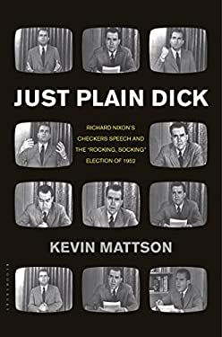 Just Plain Dick: Richard Nixon's Checkers Speech and the Rocking, Socking Election of 1952 9781608198122