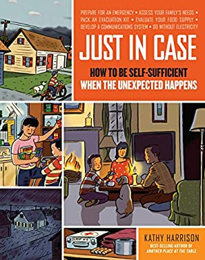 Just in Case: How to Be Self-Sufficient When the Unexpected Happens 9781603420358