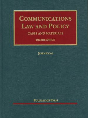 Kang's Communications Law and Policy, 4th 9781609300319