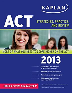 Kaplan ACT 2013: Strategies, Practice and Review 9781609788865