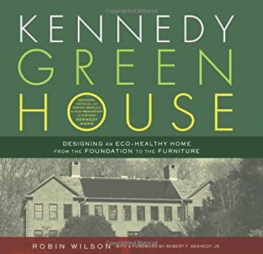 Kennedy Green House: Designing an Eco-Healthy Home from the Foundation to the Furniture 9781608320301