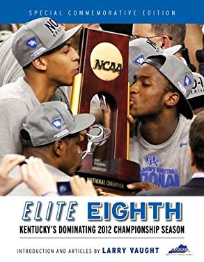 Elite Eighth: Kentucky's Dominating 2012 Championship Season 9781600787782
