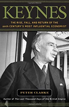 Keynes: The Rise, Fall, and Return of the 20th Century's Most Influential Economist 9781608190232